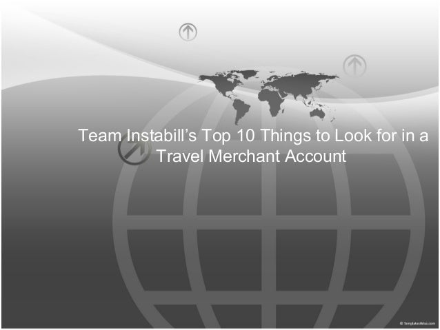Team Instabill's Top 10 Things to Look for in a         Travel Merchant Account