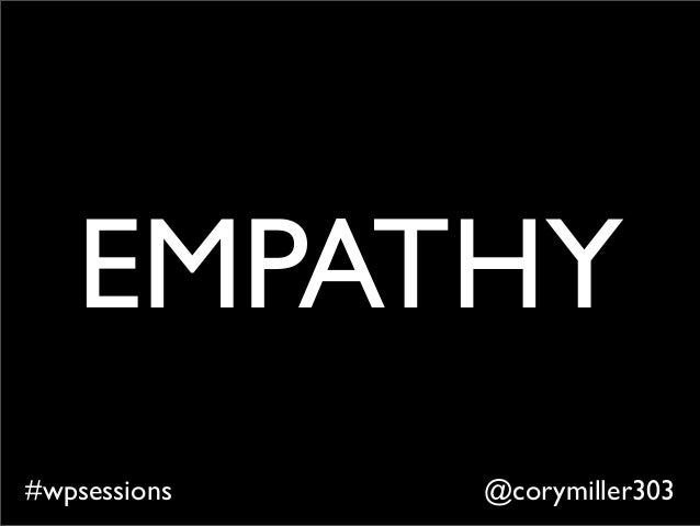 @corymiller303#wpsessions EMPATHY