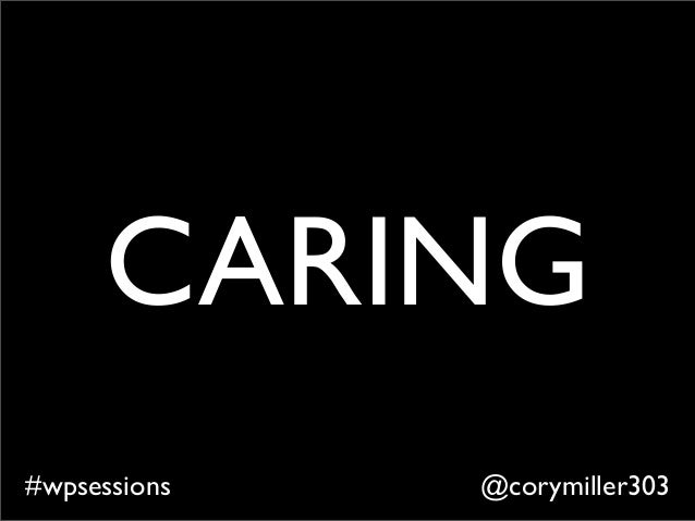 @corymiller303#wpsessions CARING