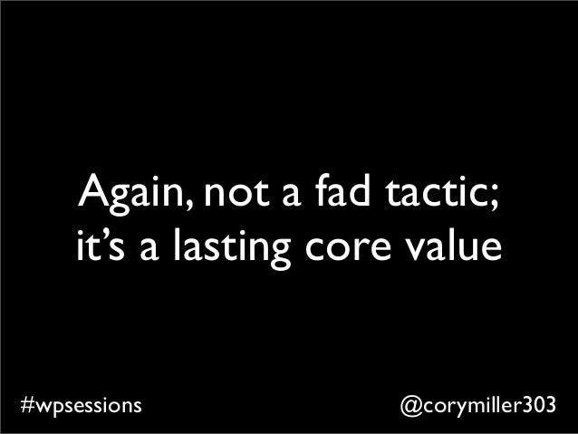 @corymiller303#wpsessions Again, not a fad tactic; it's a lasting core value
