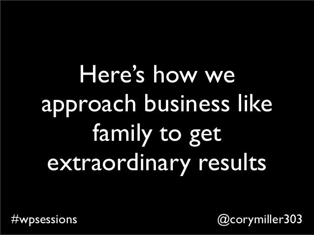 @corymiller303#wpsessions Here's how we approach business like family to get extraordinary results