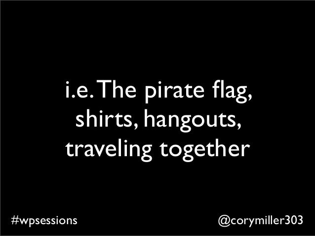 @corymiller303#wpsessions i.e.The pirate flag, shirts, hangouts, traveling together