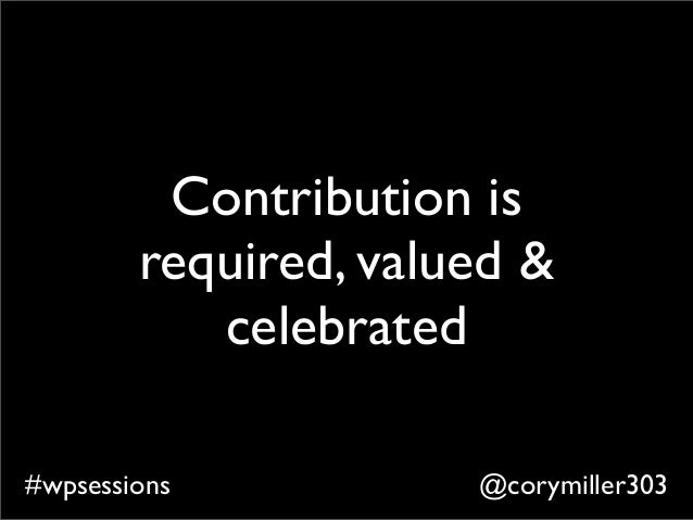 @corymiller303#wpsessions Contribution is required, valued & celebrated