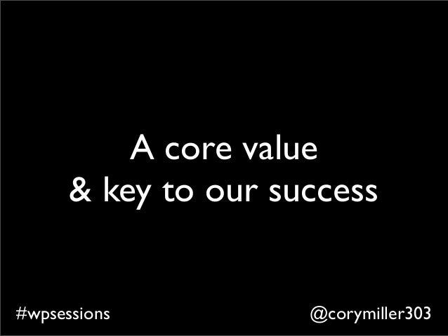 @corymiller303#wpsessions A core value & key to our success