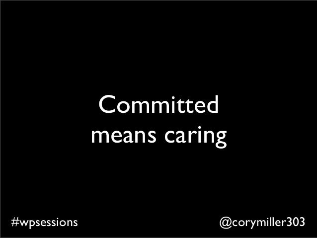 @corymiller303#wpsessions Committed means caring