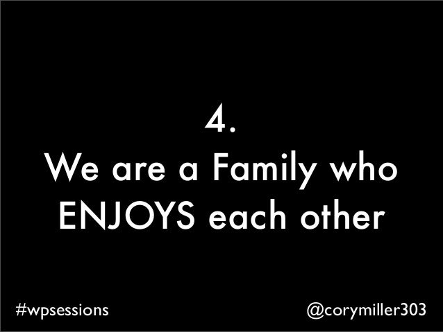 @corymiller303#wpsessions 4. We are a Family who ENJOYS each other