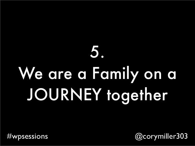 @corymiller303#wpsessions 5. We are a Family on a JOURNEY together