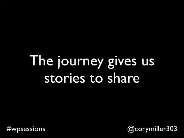 @corymiller303#wpsessions The journey gives us stories to share