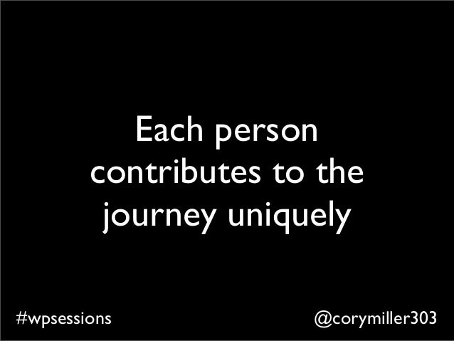 @corymiller303#wpsessions Each person contributes to the journey uniquely