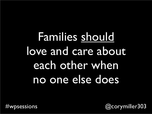 @corymiller303#wpsessions Families should love and care about each other when no one else does