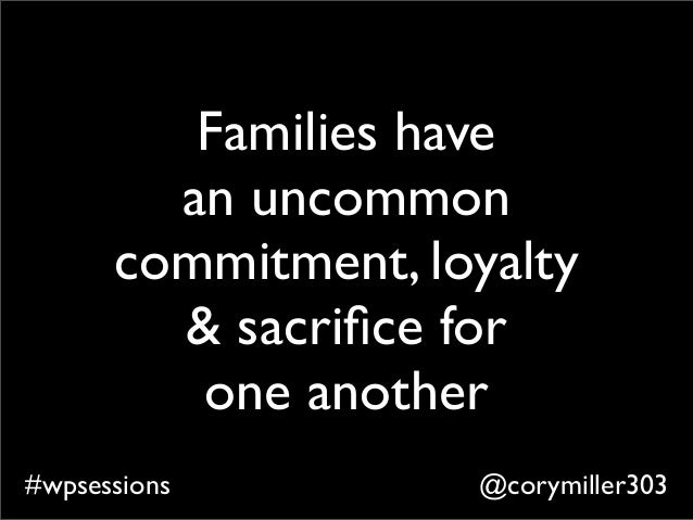 @corymiller303#wpsessions Families have an uncommon commitment, loyalty & sacrifice for one another