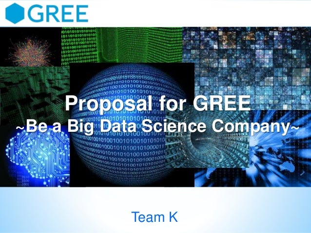Proposal for GREE ~Be a Big Data Science Company~  Team K