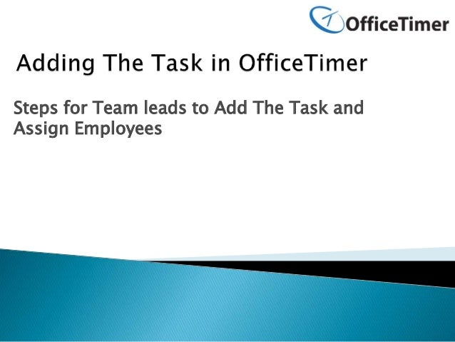 Steps for Team leads to Add The Task and Assign Employees