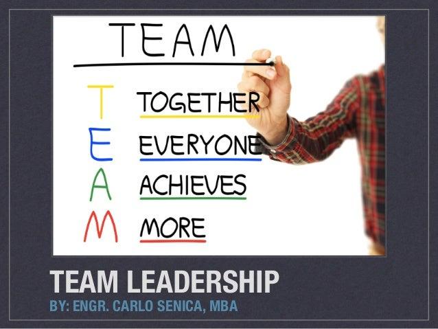 TEAM LEADERSHIP BY: ENGR. CARLO SENICA, MBA