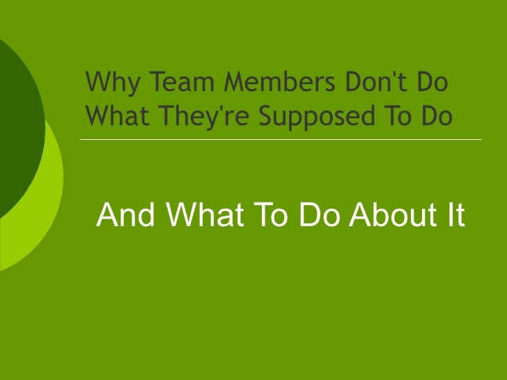 Why  Team Members Don't Do What They're Supposed To Do And What To Do About It