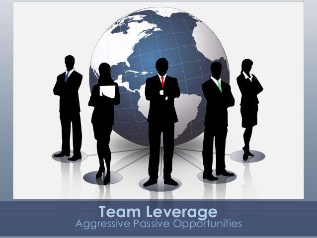 Team Leverage Aggressive Passive Opportunities