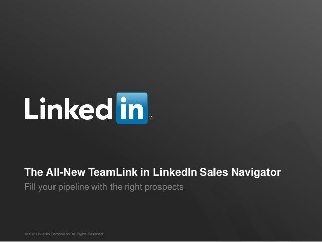 The All-New TeamLink in LinkedIn Sales NavigatorFill your pipeline with the right prospects©2012 LinkedIn Corporation. All...