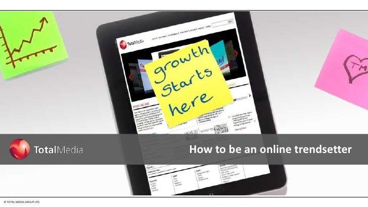 How to be an online trendsetter© TOTAL MEDIA GROUP LTD.