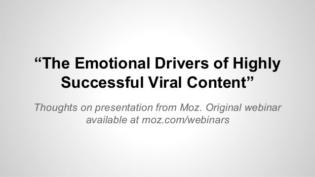 """""""The Emotional Drivers of Highly Successful Viral Content"""" Thoughts on presentation from Moz. Original webinar available a..."""