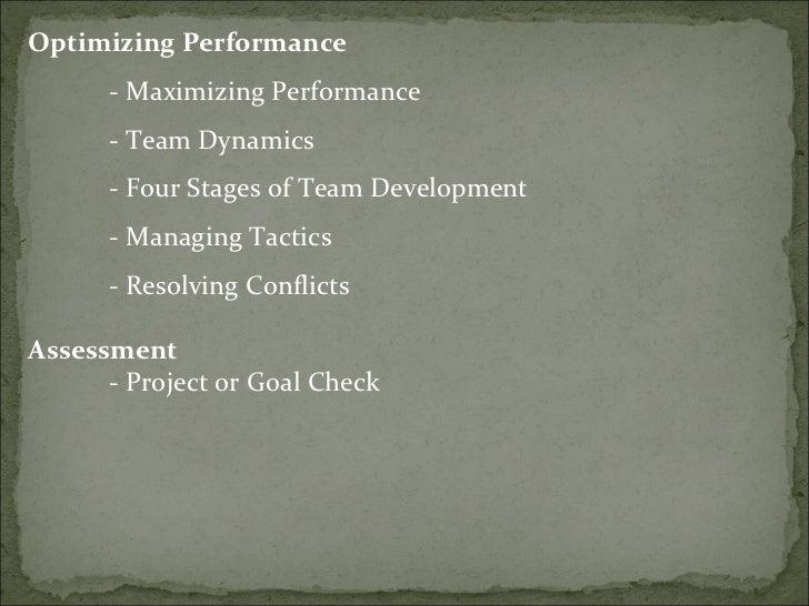 <ul><li>Optimizing Performance  </li></ul><ul><ul><li>- Maximizing Performance  </li></ul></ul><ul><li>- Team Dynamics  </...
