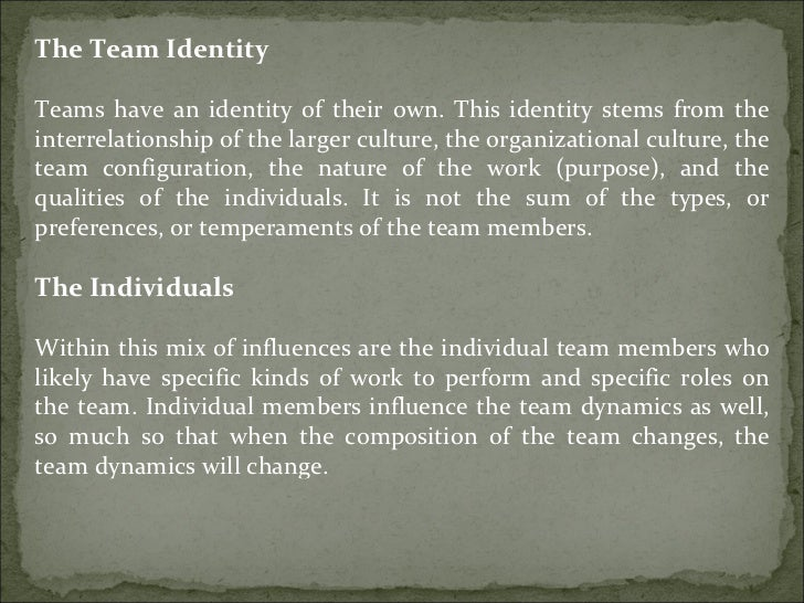 The Team Identity Teams have an identity of their own. This identity stems from the interrelationship of the larger cultur...