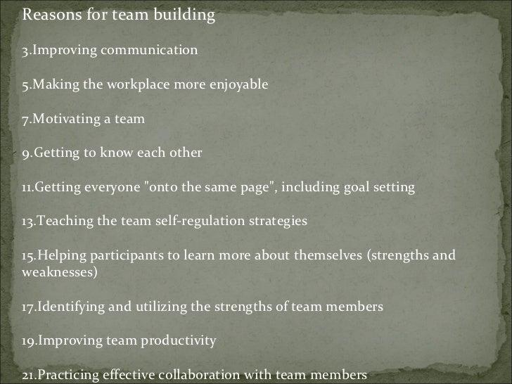 <ul><li>Reasons for team building </li></ul><ul><li>Improving communication </li></ul><ul><li>Making the workplace more en...