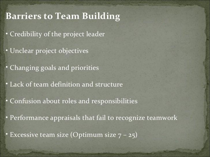 <ul><li>Barriers to Team Building  </li></ul><ul><li>Credibility of the project leader  </li></ul><ul><li>Unclear project ...