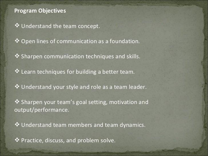 <ul><li>Program Objectives  </li></ul><ul><li>Understand the team concept.  </li></ul><ul><li>Open lines of communication ...