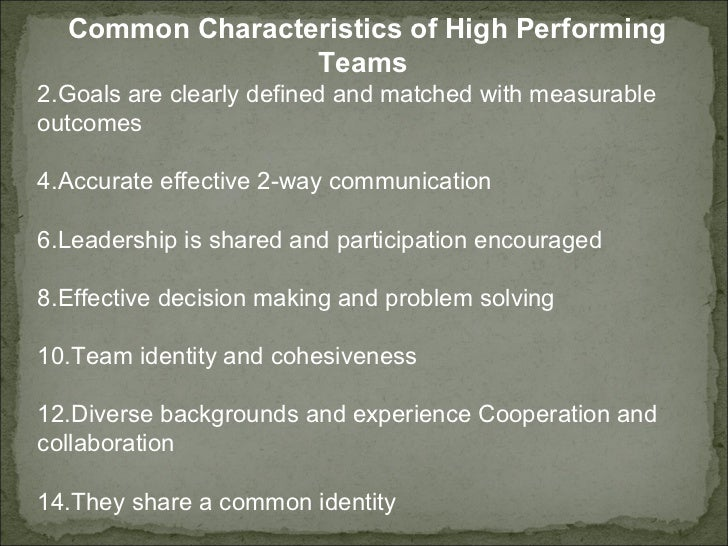 <ul><li>Common Characteristics of High Performing Teams  </li></ul><ul><li>Goals are clearly defined and matched with meas...