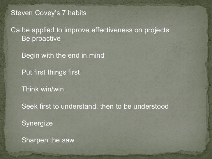 <ul><li>Steven Covey's 7 habits  </li></ul><ul><li>Ca be applied to improve effectiveness on projects  </li></ul><ul><ul><...