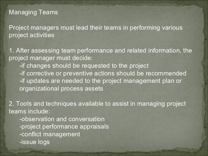 <ul><li>Managing Teams  </li></ul><ul><li>Project managers must lead their teams in performing various  </li></ul><ul><li>...