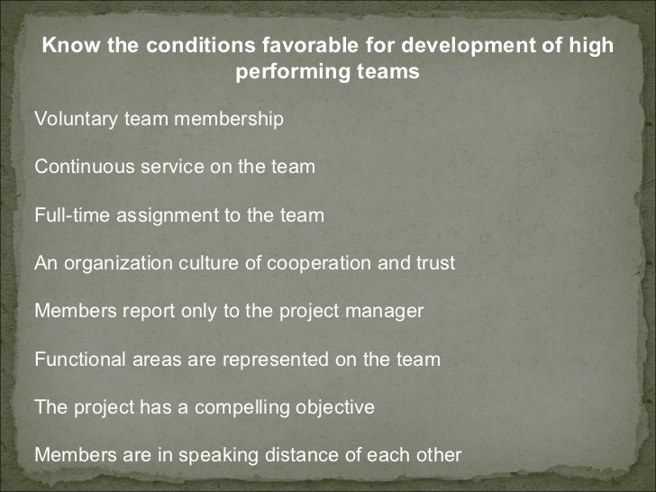 Know the conditions favorable for development of high performing teams Voluntary team membership  Continuous service on th...
