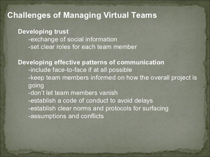 <ul><li>Challenges of Managing Virtual Teams  </li></ul><ul><ul><li>Developing trust  </li></ul></ul><ul><ul><ul><li>-exch...