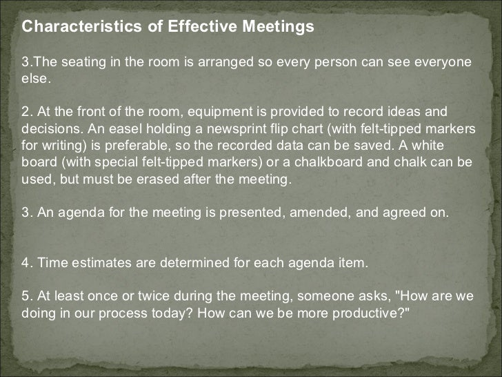 <ul><li>Characteristics of Effective Meetings  </li></ul><ul><li>The seating in the room is arranged so every person can s...