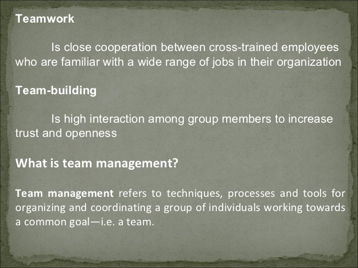 Teamwork Is close cooperation between cross-trained employees who are familiar with a wide range of jobs in their organiza...