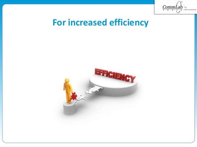 For increased efficiency
