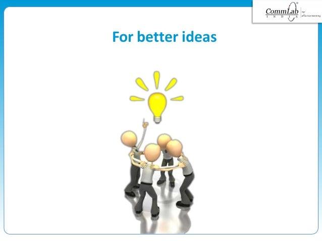For better ideas