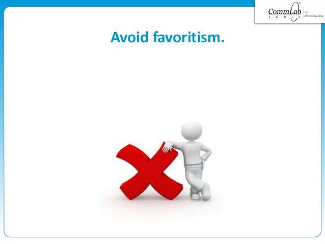 Avoid favoritism.