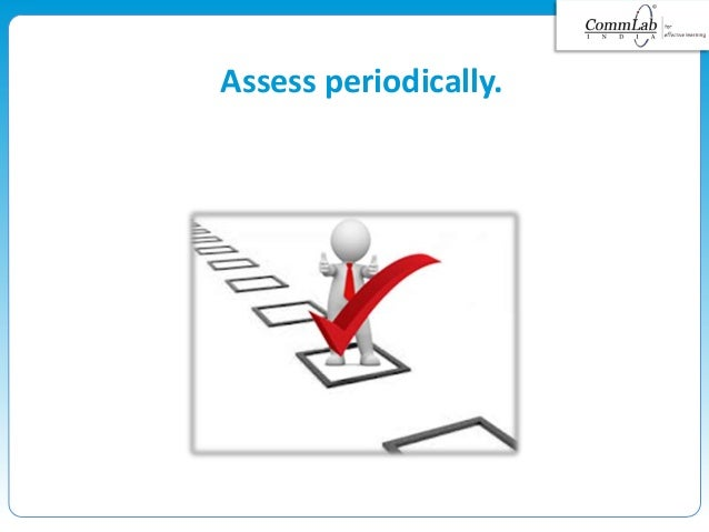 Assess periodically.