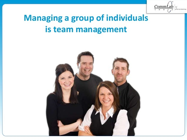 Managing a group of individuals is team management