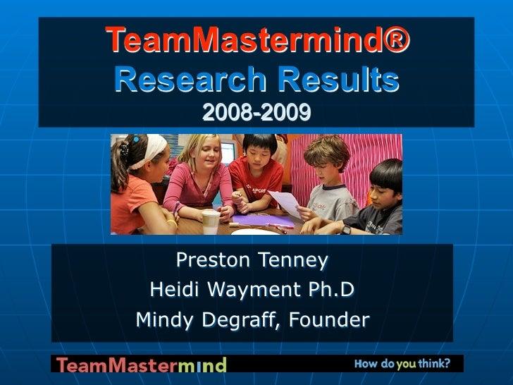 TeamMastermind® Research Results        2008-2009         Preston Tenney   Heidi Wayment Ph.D  Mindy Degraff, Founder