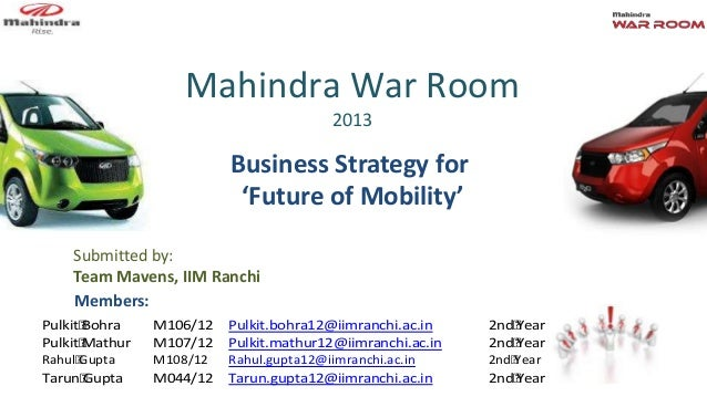 Mahindra War Room 2013 Business Strategy for 'Future of Mobility' Pulkit Bohra M106/12 Pulkit.bohra12@iimranchi.ac.in 2nd ...