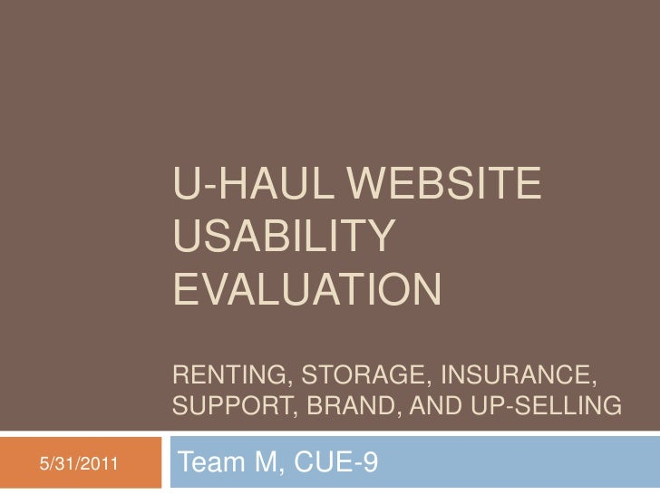 U-HAUL WEBSITE            USABILITY            EVALUATION            RENTING, STORAGE, INSURANCE,            SUPPORT, BRAN...