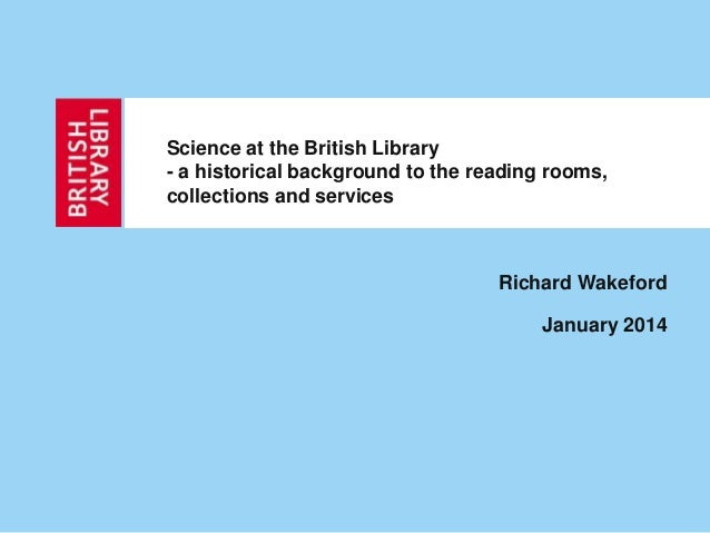 Science at the British Library - a historical background to the reading rooms, collections and services Richard Wakeford J...