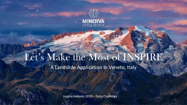 Let's Make the Most of INSPIRE A Landslide Application In Veneto, Italy Inspire Helsinki 2019 – Data Challenge