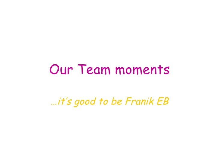 Our Team moments … it's good to be Franik EB