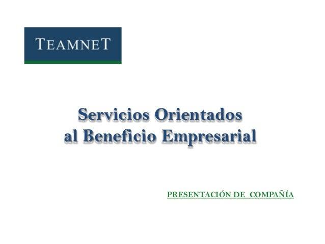 Servicios Orientados al Beneficio Empresarial PRESENTACIÓN DE COMPAÑÍA