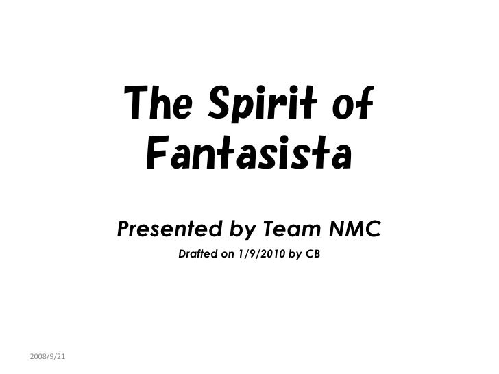 The Spirit of              Fantasista             Presented by Team NMC                 Drafted on 1/9/2010 by CB     2008...