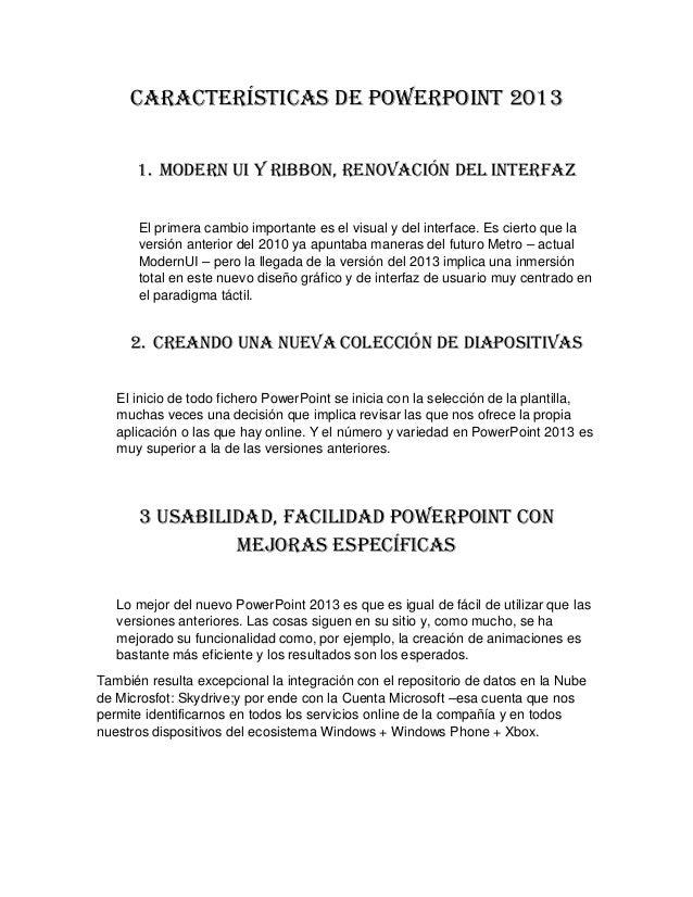 Características de PowerPoint 2013 1. Modern UI y Ribbon, renovación del Interfaz El primera cambio importante es el visua...