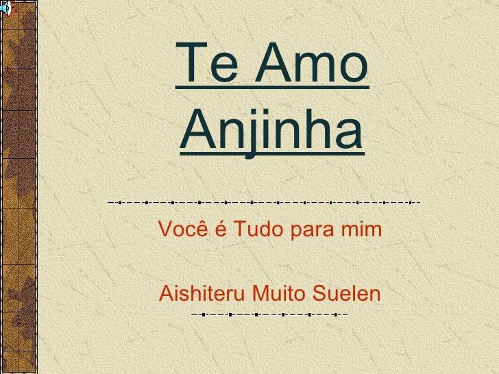 Te Amo Anjinha Você é Tudo para mim Aishiteru Muito Suelen